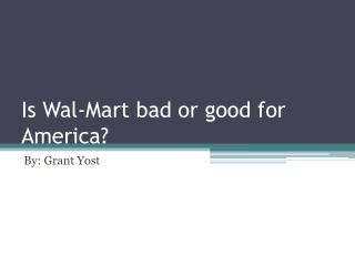 Is Wal-Mart bad or good for America?