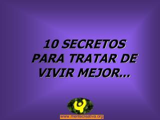 10 SECRETOS PARA TRATAR DE VIVIR MEJOR...