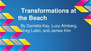 Transformations at the Beach