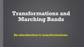 T ransformations and Marching Bands