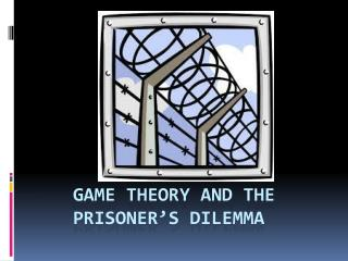 Game Theory and the  prisoner�s dilemma