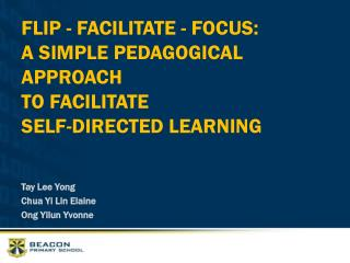 FLIP - FACILITATE - FOCUS: A SIMPLE PEDAGOGICAL APPROACH  TO FACILITATE  SELF-DIRECTED LEARNING