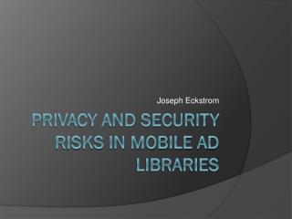 Privacy and Security risks in Mobile Ad Libraries