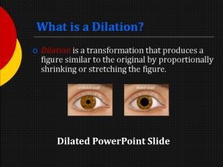 What is a Dilation?