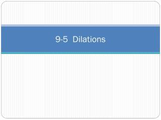 9-5  Dilations