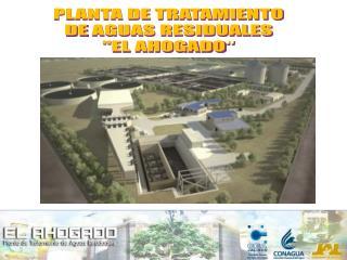 """PLANTA DE TRATAMIENTO DE  AGUAS RESIDUALES """"EL AHOGADO """""""