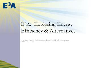 E 3 A:  Exploring Energy Efficiency & Alternatives