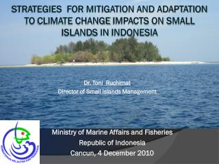 Ministry of Marine Affairs and Fisheries Republic of Indonesia Cancun, 4 December 2010