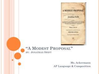"""""""A Modest Proposal"""" by:  Jonathan Swift"""