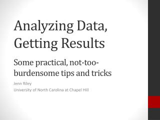 Analyzing Data, Getting Results Some practical, not-too-burdensome tips and  tricks