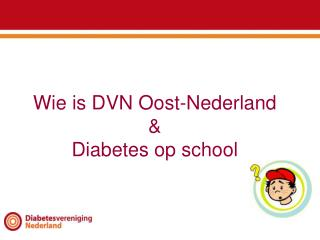 Wie  is DVN  Oost -Nederland & Diabetes op school