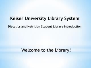 Keiser University Library System Dietetics and Nutrition Student Library Introduction