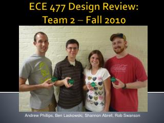ECE 477 Design Review: Team 2    Fall 2010