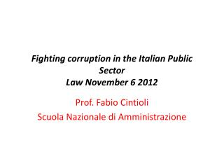 Fighting corruption  in the  Italian  Public Sector Law  N ovember  6 2012