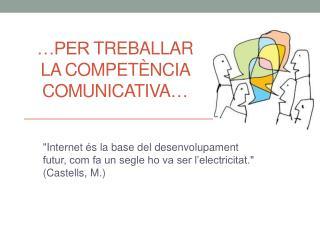 …Per  treballar  la  Competència comunicativA …