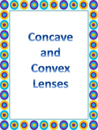 Concave and  Convex  Lenses