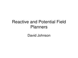 Reactive and Potential Field Planners