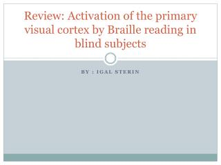 Review: Activation of the primary visual cortex by Braille reading in blind subjects
