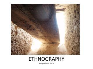 ETHNOGRAPHY Maija  Lanas 2013