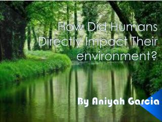 How Did Humans Directly Impact Their environment?