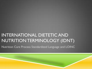International Dietetic and Nutrition Terminology (IDNT)