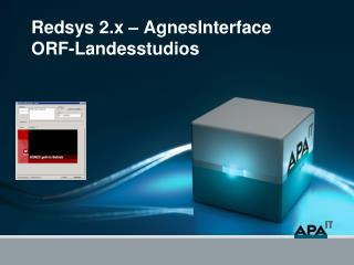 Redsys  2.x – AgnesInterface ORF-Landesstudios