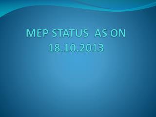 MEP STATUS  AS ON 18.10.2013