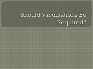 Should Vaccinations Be Required?