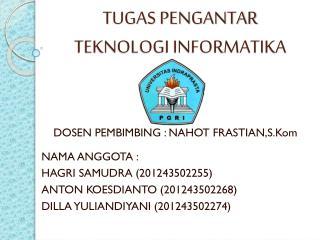 NAMA ANGGOTA  : HAGRI SAMUDRA (201243502255) ANTON KOESDIANTO (201243502268)