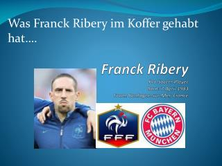 Franck  Ribery Pro Soccer Player Born: 7 April 1983 From: Boulogne- sur - Mer , France