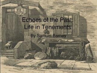 Echoes of the Past: Life in Tenements