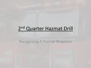 2 nd  Quarter Hazmat Drill