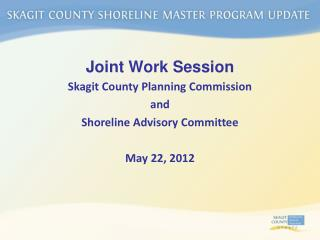 Joint Work Session Skagit County Planning Commission  and  Shoreline Advisory Committee