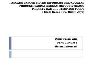 Dicky Faizal Alie 08.41010.0381 Sistem Informasi