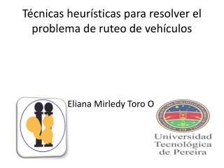 Técnicas heurísticas para resolver el problema de ruteo de vehículos