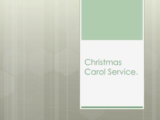 Christmas Carol Service.