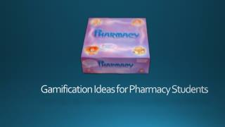 Gamification  Ideas for Pharmacy Students