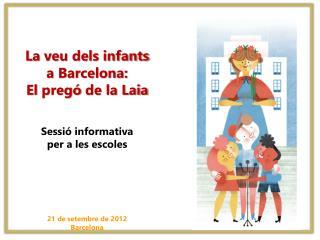 L a  veu dels infants  a  Barcelona:  El  pregó  de la Laia Sessió  informativa