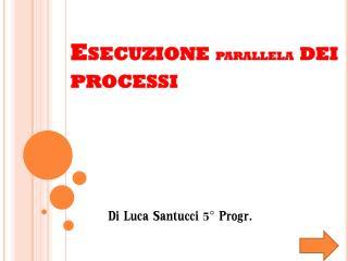 Esecuzione  parallela  dei processi