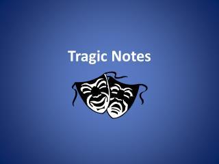 Tragic Notes