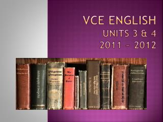 VCE ENGLISH UNITS 3 & 4 2011 ~ 2012