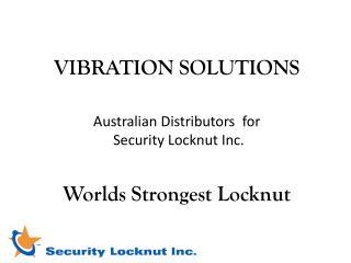 VIBRATION SOLUTIONS Australian Distributors   for Security Locknut Inc. Worlds Strongest Locknut