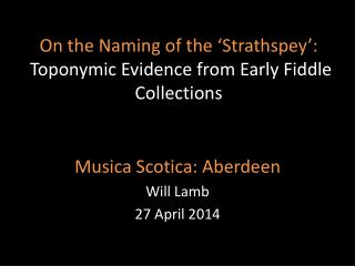 On the Naming of the ' Strathspey ': Toponymic  Evidence from Early Fiddle  Collections