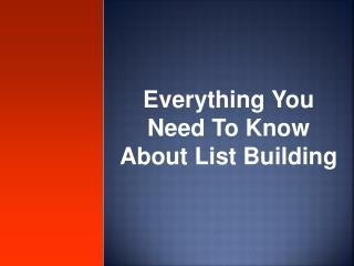 Everything You Wanted to Know About List Building