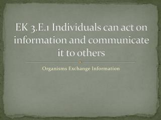 EK 3.E.1 Individuals can act on information and communicate it to others