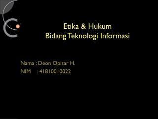 Etika  &  Hukum Bidang Teknologi Informasi