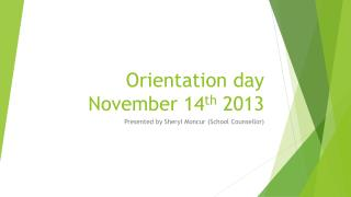 Orientation day November 14 th  2013