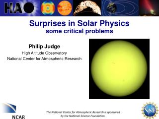 Surprises in Solar Physics some critical problems