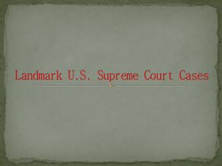 Landmark U.S . Supreme  Court Cases