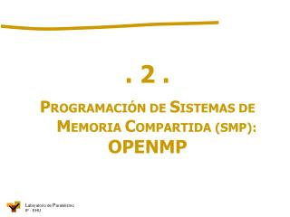 . 2 . P ROGRAMACIÓN DE  S ISTEMAS DE  M EMORIA  C OMPARTIDA (SMP): OPENMP